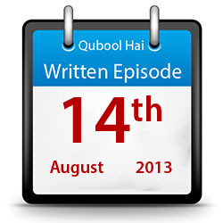 Qubool Hai - Written Episode - 14th August 2013